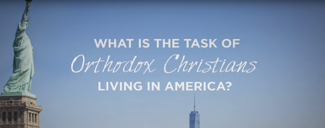 What is the Task of Orthodox Christians Living in America? (VIDEO)