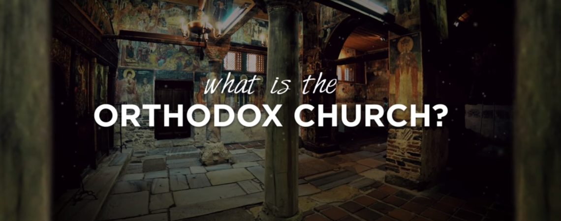What is the Orthodox Church? (VIDEO)
