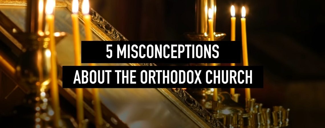 5 Misconceptions About the Orthodox Church (VIDEO)